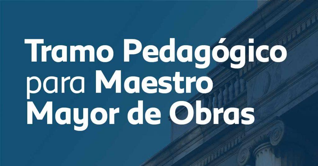 Tramo Pedagógico para Maestro Mayor de Obras.